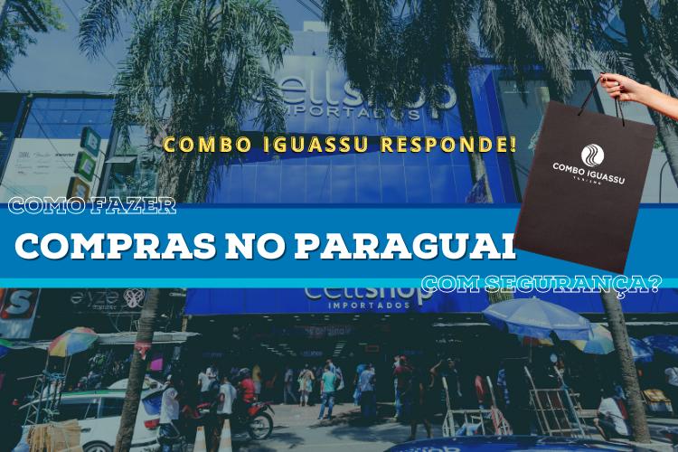 Como fazer compras no Paraguai com segurança Combo Iguassu responde!