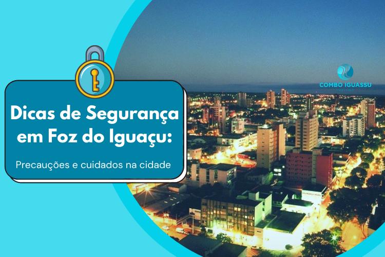 Dicas de Segurança em Foz do Iguaçu Precauções e cuidados na cidade