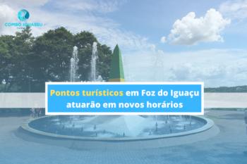 pontos turísticos em Foz do Iguaçu, Pontos turísticos em Foz do Iguaçu atuarão em novos horários, Passeios em Foz do Iguaçu   Combos em Foz com desconto, Passeios em Foz do Iguaçu   Combos em Foz com desconto