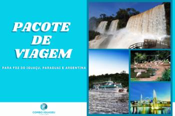 Pacote de Viagem para Foz do Iguaçu Paraguai e Argentina