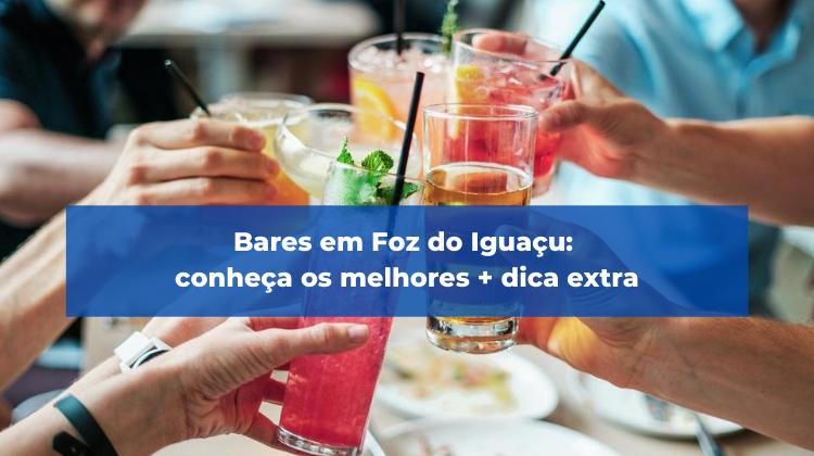 Bares em Foz do Iguaçu: conheça os melhores + extra