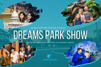 Dreams Park Show, Dreams Park Show – Atrativos em Foz do Iguaçu, Passeios em Foz do Iguaçu   Combos em Foz com desconto, Passeios em Foz do Iguaçu   Combos em Foz com desconto