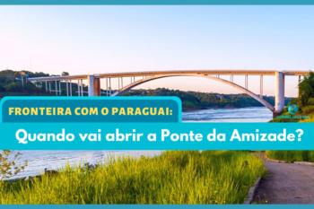 Fronteira com o Paraguai, Fronteira com o Paraguai: Quando vai abrir a Ponte da Amizade?, Passeios em Foz do Iguaçu   Combos em Foz com desconto, Passeios em Foz do Iguaçu   Combos em Foz com desconto