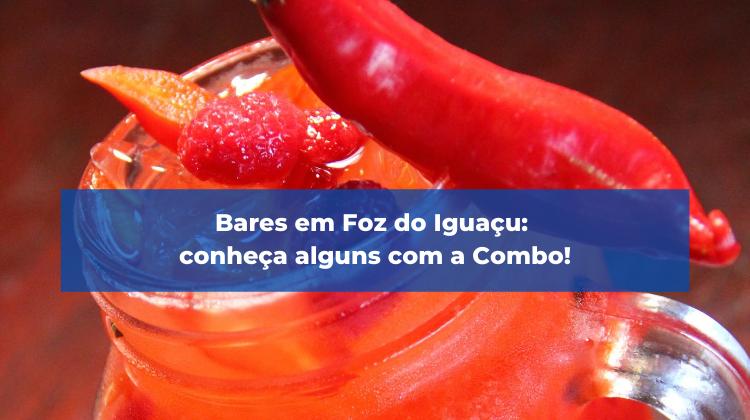 Bares em Foz do Iguaçu: conheça alguns com a Combo!