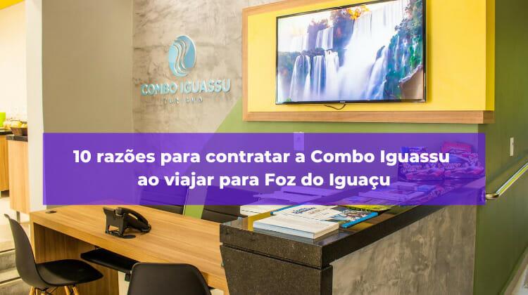 10 razões para contratar a Combo Iguassu ao viajar para Foz do Iguaçu