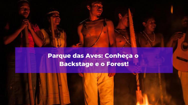 Parque das Aves: Conheça o Backstage e o Forest!