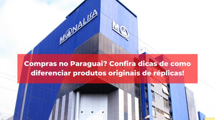 Compras no Paraguai? Confira dicas de como diferenciar produtos originais de réplicas!