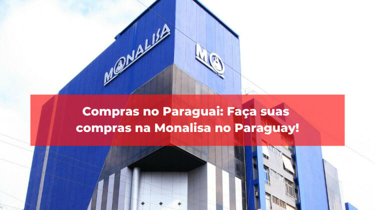 Compras no Paraguai: Faça suas compras na Monalisa no Paraguay!