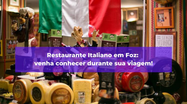 Restaurante Italiano em Foz: venha conhecer durante sua viagem!
