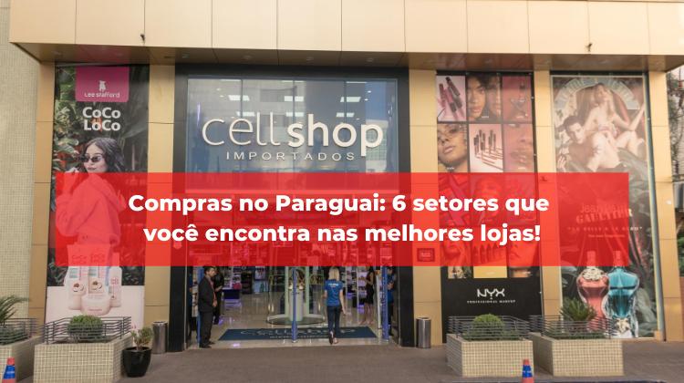 Compras no Paraguai: 6 setores que você encontra nas melhores lojas!