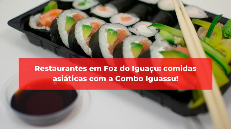 Restaurantes em Foz do Iguaçu: comidas asiáticas com a Combo Iguassu!