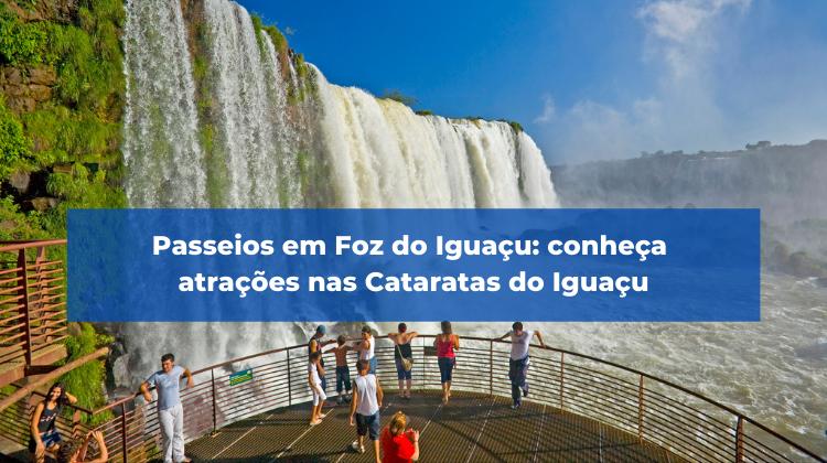 Passeios em Foz do Iguaçu: conheça atrações nas Cataratas do Iguaçu