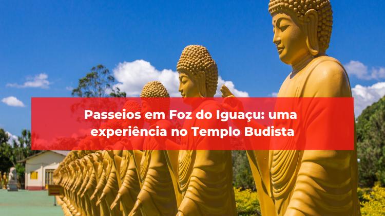 Passeios em Foz do Iguaçu: uma experiência no Templo Budista