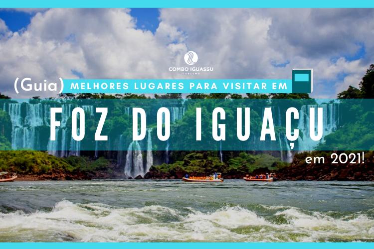 (Guia) Melhores Lugares para visitar em Foz do Iguaçu em 2021!