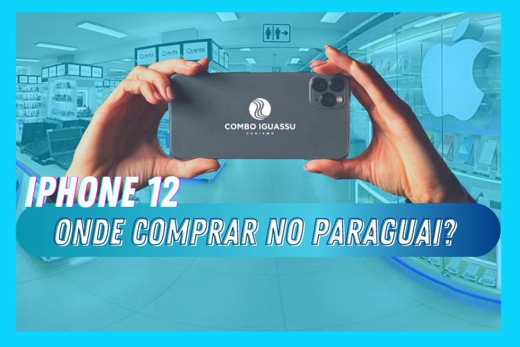 iPhone 12 Onde comprar no Paraguai Lançamento e previsões!