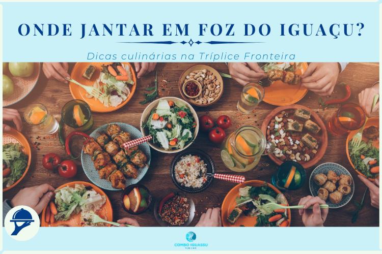 Onde jantar em Foz do Iguaçu? Dicas culinárias na Tríplice Fronteira